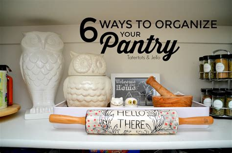 Ways To Organize Your Pantry by 6 Ways To Organize Your Pantry