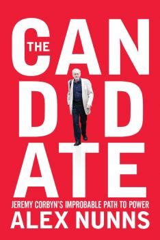 corbyn the strange rebirth of radical politics books alex nunns the candidate corbyn s improbable rise