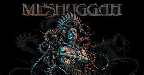 best meshuggah songs meshuggah the sleep of reason 20 best metal