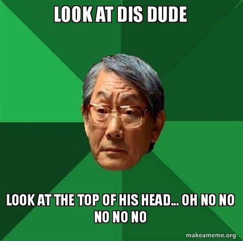 Look At Memes - look at dis dude look at the top of his head oh no no