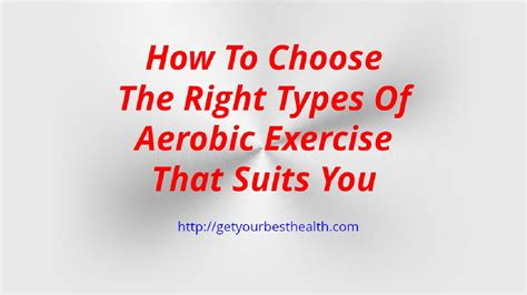 how to choose the right types of aerobic exercise that