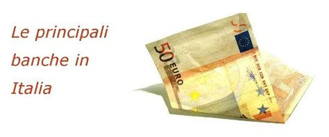 Banca Popolare Italiana Filiali by Le Principali Banche In Italia