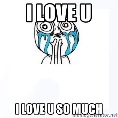 I Love U Memes - i love u i love u so much yes you can meme generator