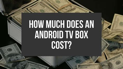 how much does a tv l cost how much does an android tv box cost everything you need