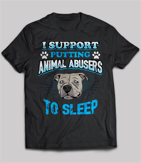 putting a to sleep at home i support putting animal abusers to sleep t shirt buy t shirts sell teenavi