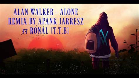 alan walker alone remix alan walker alone remix by apank jarresz ft ronal t t b