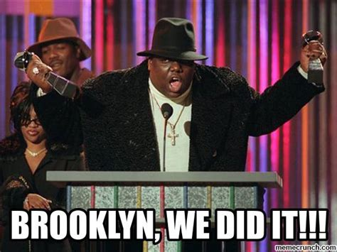 Brooklyn Meme - brooklyn we did it