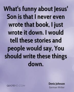 what would jesus write books denis johnson quotes quotehd