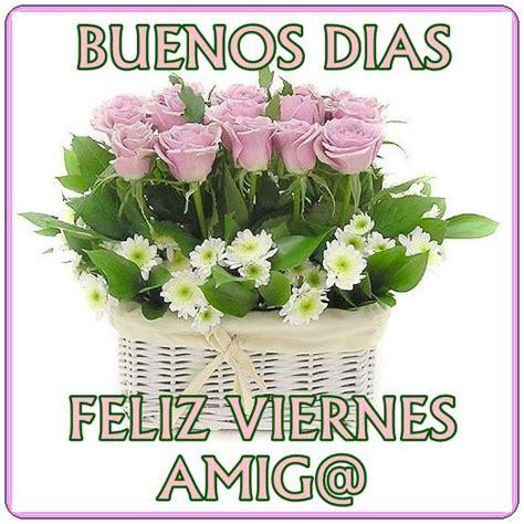 imagenes de buenos dias feliz viernes amor buenos d 237 as feliz viernes amig tnrelaciones