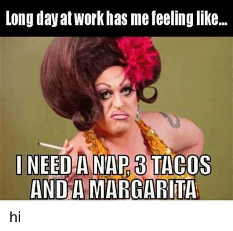 Margarita Meme - long day at workhas me feeling like i need a nap tacos