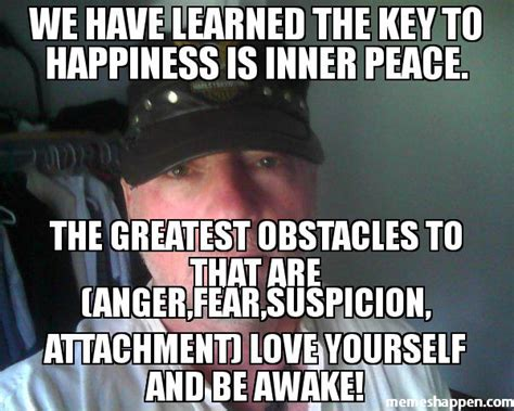 Inner Peace Meme - we have learned the key to happiness is inner peace the