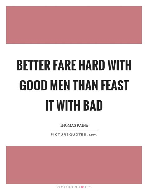 better fare with than feast it with bad picture quotes
