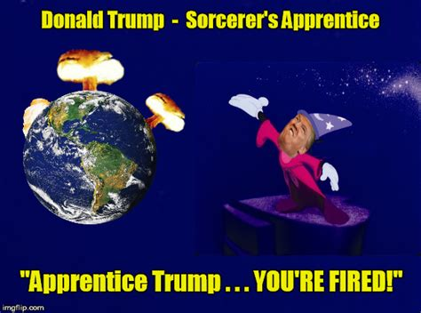 Donald Trump You Re Fired Meme - donald trump sorcerer s apprentice imgflip
