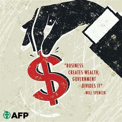Business creates wealth; government divides it. - Famous Quote