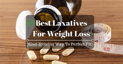 weight loss laxatives best laxatives for weight loss mind blowing way to