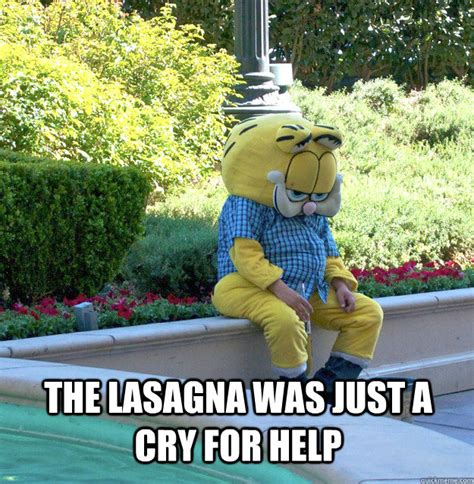 Lasagna Meme - the lasagna was just a cry for help sad garfield quickmeme
