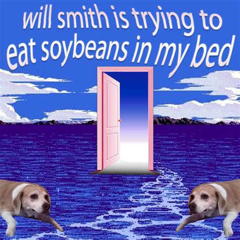 in my bed will smith is trying to eat soybeans in my bed snckpck