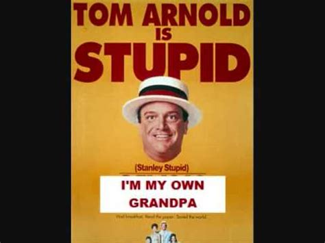 tom arnold i m my own grandpa the stupids i m my own grandpa tom arnold youtube