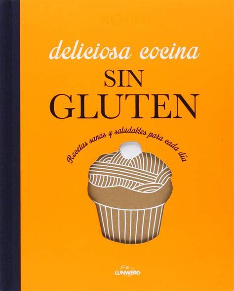 libro deliciosa libro deliciosa cocina sin gluten recetas sana y saludables cada d 237 a