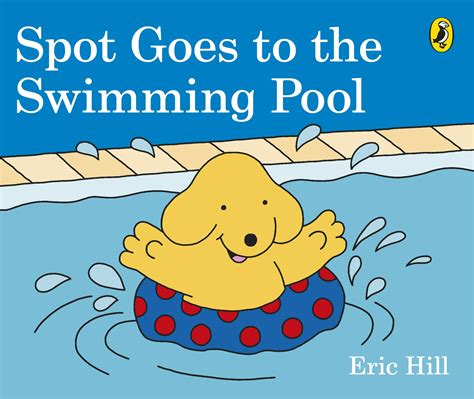 spot goes to the spot goes to the swimming pool by eric hill penguin