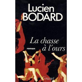 libro la chasse a lours la chasse 224 l ours roman lucien bodard achat livre ou ebook achat prix fnac