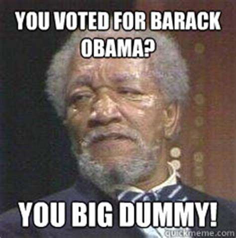 you voted for barack obama you big dummy redd foxx