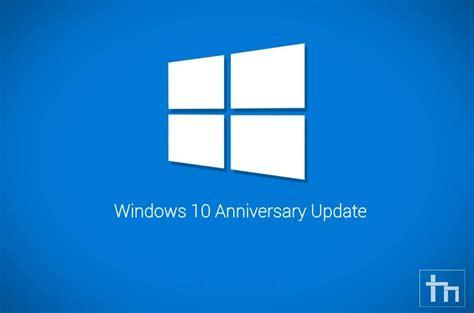 Windows 10 Anniversary Update how to get windows 10 anniversary update for your pc technastic
