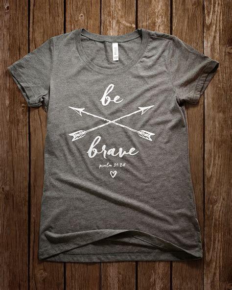 design vinyl shirt be brave christian shirt for women from set free apparel