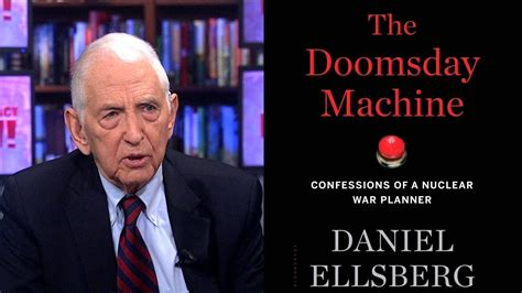 the doomsday machine confessions of a nuclear war planner books daniel ellsberg reveals he was a nuclear war planner