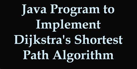 coding shortest path java program to implement dijkstra s shortest path