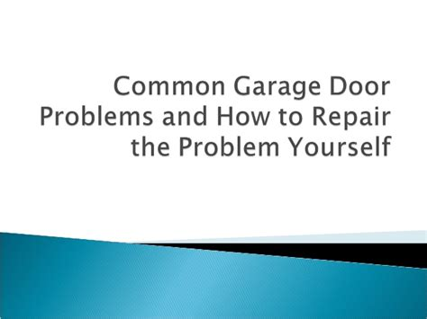 Garage Door Problems by Common Garage Door Problems And How To Repair
