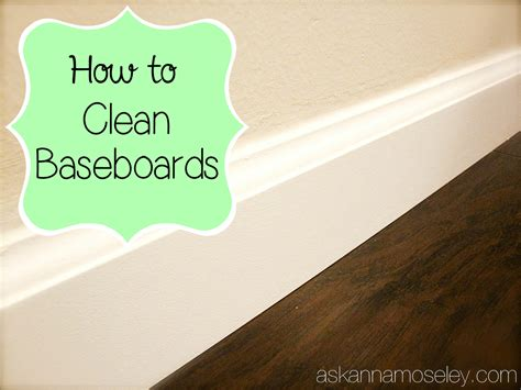 how to clean baseboards ask anna