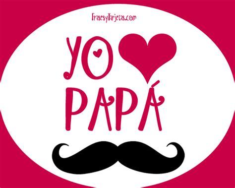 imagenes que digan feliz dia papa postales y tarjetas dia del padre quot yo amo a pap 225 quot