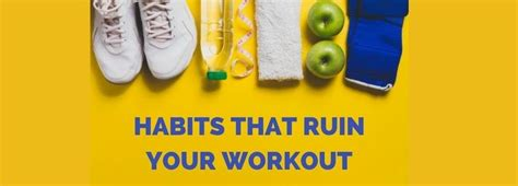 Bad Habits That Can Ruin Your by 6 Bad Habits That Ruin Your Workout Slice Of Health