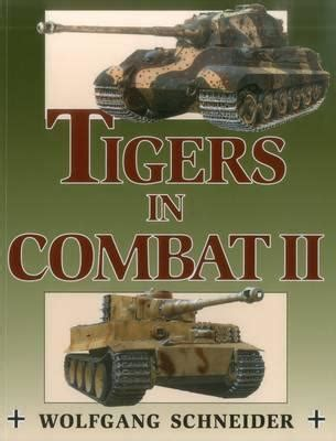 3 tigers in combat tigers in combat ii v 2 wolfgang schneider obe 9780811732031