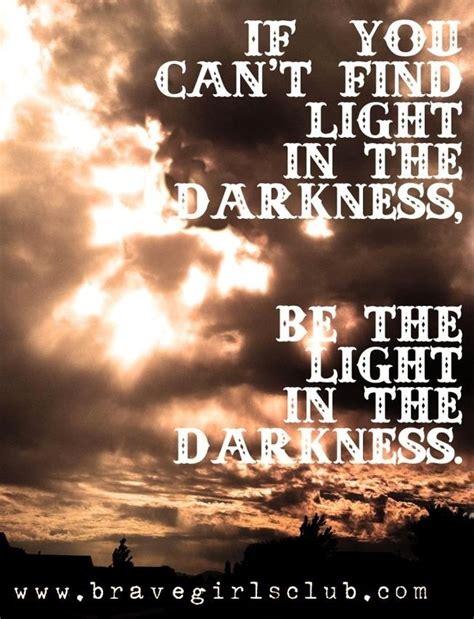 light overcomes darkness quotes be the light in darkness quote via bravegirlsclub com