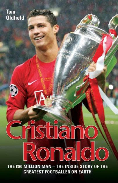 libro cristiano ronaldo the biography cristiano ronaldo the true story of the greatest footballer on earth by tom oldfield nook
