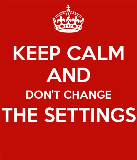 Don T Change keep calm and don t change the settings poster