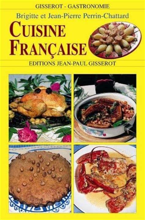 de cuisine fran軋ise livre de cuisine fran 231 aise ziloo fr