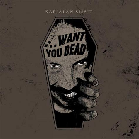 Want You Dead karjalan sissit want you dead the new noise