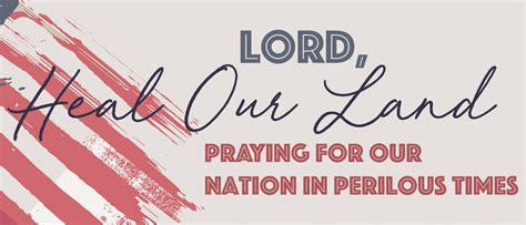 lord heal  land praying   nation  perilous times   ibc perspectives