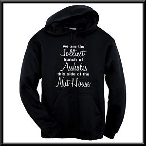jolliest bunch side nut house we are the jolliest bunch of assholes this side of the nut house funny hoodie hooded