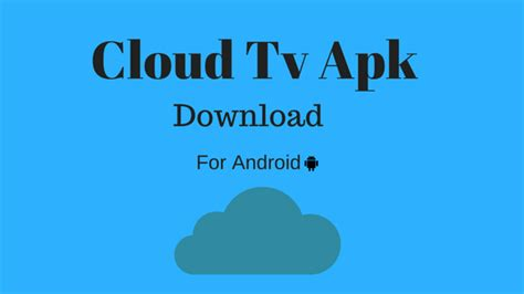 cloud tv apk cloud tv apk app for android 2018 update