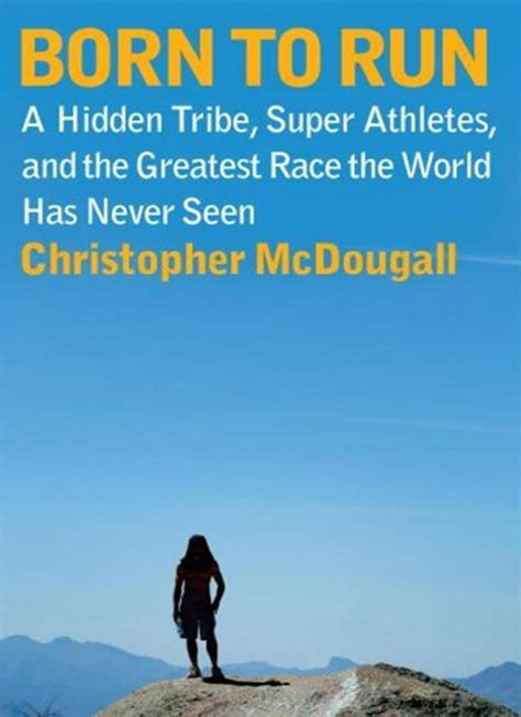 born to run book review born to run a hidden tribe superathletes and the greatest race the world has