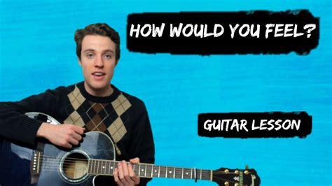 ed sheeran how would you feel chords ed sheeran how would you feel paean guitar chords