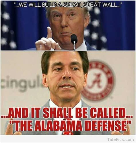 Roll Tide Meme - we will build a great wall roll tide alabama and walls