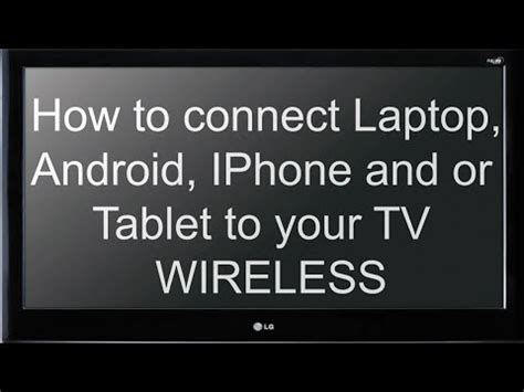 how to connect my android to my tv how to connect your laptop android iphone and or tablet to your tv wireless tutorial