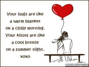 Your hugs are like a warm blanket on a chilly morning your kisses