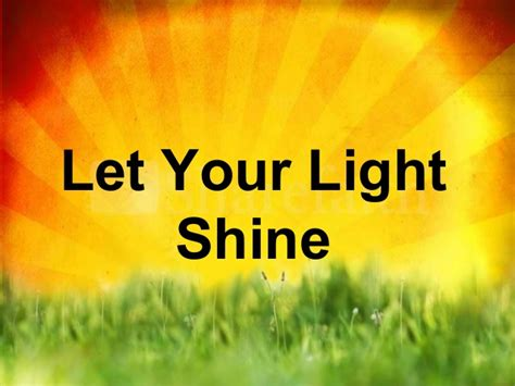 Let Your Light Shine Let Your Light Shine