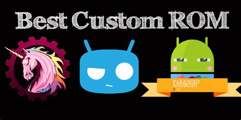 custom rom android the best custom roms for android